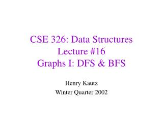 CSE 326: Data Structures Lecture #16 Graphs I: DFS & BFS