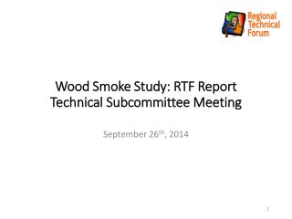 Wood Smoke Study: RTF Report Technical Subcommittee Meeting