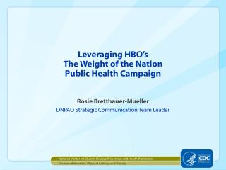Leveraging HBO s The Weight of the Nation Public Health Campaign