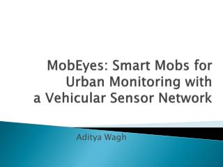 MobEyes : Smart Mobs for Urban Monitoring with  a Vehicular Sensor Network