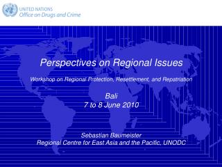 Perspectives on Regional Issues  Workshop on Regional Protection, Resettlement, and Repatriation  Bali 7 to 8 June 2010
