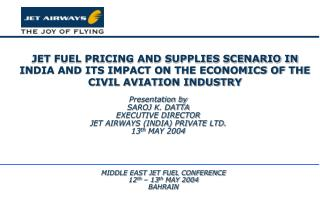 Presentation by  SAROJ K. DATTA  EXECUTIVE DIRECTOR   JET AIRWAYS (INDIA) PRIVATE LTD.