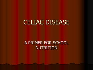 Celiac Disease Celiac Disease Power Point