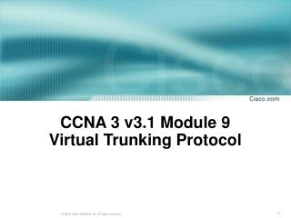 CCNA 3 v3.1 Module 9 Virtual  Trunking Protocol