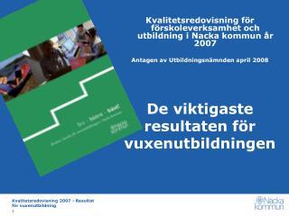 Kvalitetsredovisning för förskoleverksamhet och utbildning i Nacka kommun år 2007