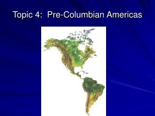 Topic 4:  Pre-Columbian Americas