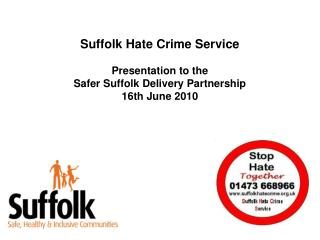 Suffolk Hate Crime Service  Presentation to the  Safer Suffolk Delivery Partnership  16th June 2010