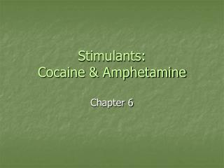 Stimulants: Cocaine & Amphetamine