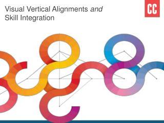 Visual Vertical Alignments  and Skill Integration