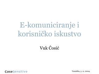 E-komuniciranje i korisničko iskustvo Vuk Ćosić