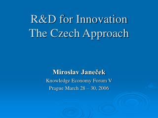 R&D for Innovation The Czech Approach