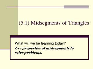 (5.1) Midsegments of Triangles