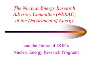 The Nuclear Energy Research Advisory Committee NERAC of the Department of Energy