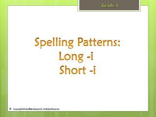 Spelling Patterns: Long - i Short - i