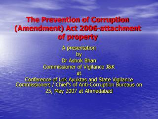 The Prevention of Corruption (Amendment) Act 2006-attachment of property