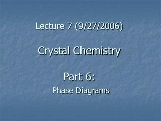 Lecture 7 (9/27/2006) Crystal Chemistry Part 6:  Phase Diagrams