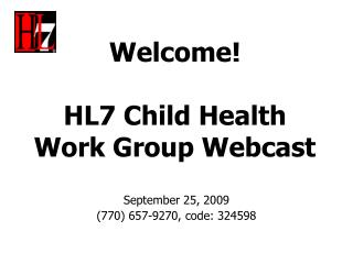 Welcome! HL7 Child Health  Work Group Webcast