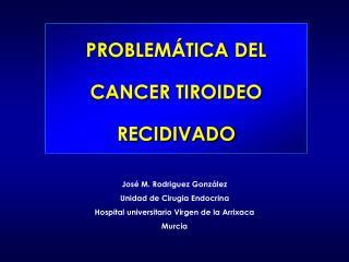 PROBLEMÁTICA DEL CANCER TIROIDEO RECIDIVADO