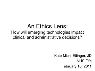 An Ethics Lens:  How will emerging technologies impact clinical and administrative decisions