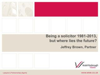 Being a solicitor 1981-2013,  but where lies the future?