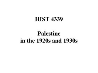 HIST 4339 Palestine in the 1920s and 1930s