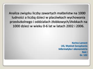 Karina Lament UG, Wydział Zarządzania Informatyka i ekonometria Rok I Gr. 102