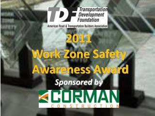 2011  Work Zone Safety  Awareness Award Sponsored by