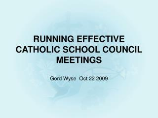 RUNNING EFFECTIVE  CATHOLIC SCHOOL COUNCIL MEETINGS