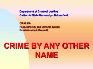 Department of Criminal Justice   California State University - Bakersfield    CRJU 330   Race, Ethnicity and Criminal Ju