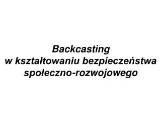Backcasting  w kształtowaniu bezpieczeństwa  społeczno-rozwojowe go