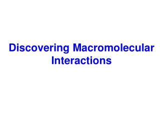 Discovering Macromolecular Interactions