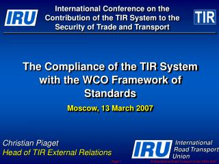 The Compliance of the TIR System with the WCO Framework of Standards Moscow, 13 March 2007