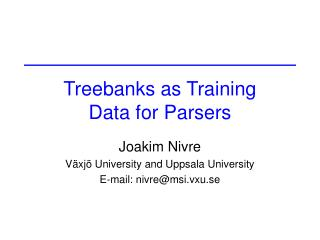 Treebanks as Training  Data for Parsers