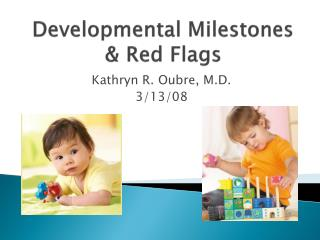 Developmental Milestones  & Red Flags