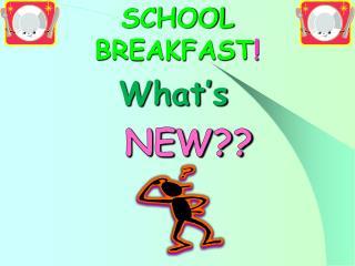SCHOOL  BREAKFAST !