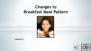 Changes to  Breakfast Meal Pattern
