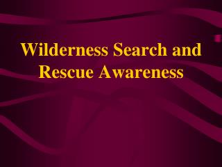 Wilderness Search and Rescue Awareness