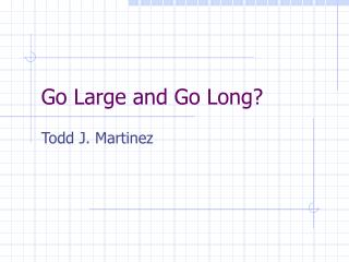 Go Large and Go Long?