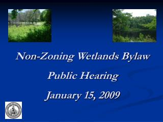 Non-Zoning Wetlands Bylaw  Public Hearing January 15, 2009
