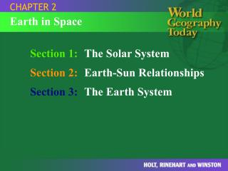 Section 1: The Solar System Section 2: Earth-Sun Relationships Section 3: The Earth System