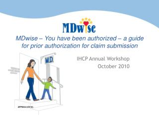 MDwise � You have been authorized � a guide for prior authorization for claim submission