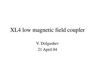 XL4 low magnetic field coupler