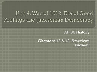 Unit 4: War of 1812, Era of Good Feelings and  Jacksonian  Democracy