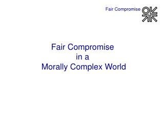 Fair Compromise  in a  Morally Complex World