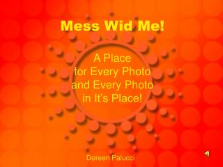 Mess Wid Me! A Place for Every Photo  and Every Photo in It�s Place!