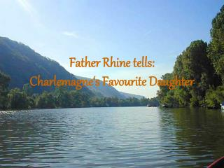 Father Rhine tells:  Charlemagne's Favourite Daughter