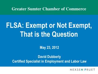 Greater Sumter Chamber of Commerce FLSA: Exempt or Not Exempt,  That is the Question