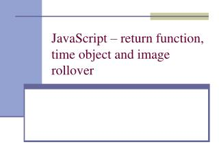 JavaScript – return function, time object and image rollover