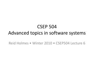CSEP 504 Advanced topics in software systems