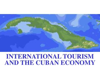 INTERNATIONAL TOURISM AND THE CUBAN ECONOMY